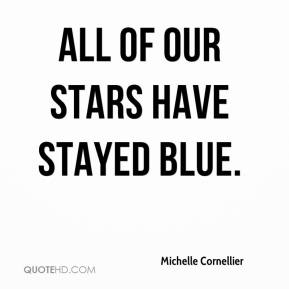 Michelle Cornellier  - All of our stars have stayed blue.
