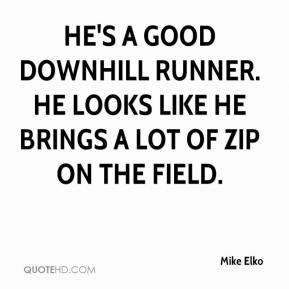 Mike Elko  - He's a good downhill runner. He looks like he brings a lot of zip on the field.