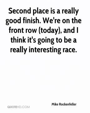 Mike Rockenfeller  - Second place is a really good finish. We're on the front row (today), and I think it's going to be a really interesting race.