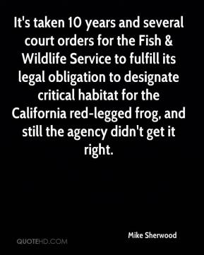 Mike Sherwood  - It's taken 10 years and several court orders for the Fish & Wildlife Service to fulfill its legal obligation to designate critical habitat for the California red-legged frog, and still the agency didn't get it right.