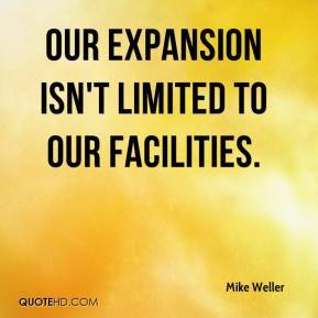 Mike Weller  - Our expansion isn't limited to our facilities.
