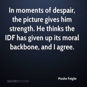 Moshe Feiglin  - In moments of despair, the picture gives him strength. He thinks the IDF has given up its moral backbone, and I agree.