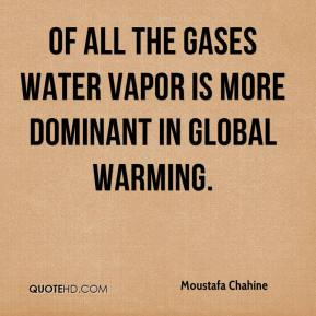 Moustafa Chahine  - Of all the gases water vapor is more dominant in global warming.