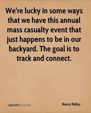 Nancy Ridley  - We're lucky in some ways that we have this annual mass casualty event that just happens to be in our backyard. The goal is to track and connect.