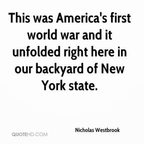 Nicholas Westbrook  - This was America's first world war and it unfolded right here in our backyard of New York state.