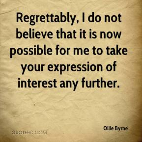 Ollie Byrne  - Regrettably, I do not believe that it is now possible for me to take your expression of interest any further.