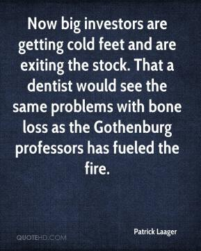 Patrick Laager  - Now big investors are getting cold feet and are exiting the stock. That a dentist would see the same problems with bone loss as the Gothenburg professors has fueled the fire.