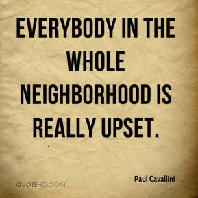 Paul Cavallini  - Everybody in the whole neighborhood is really upset. He was a quiet kid _ polite and everything. He was just a normal teenager.