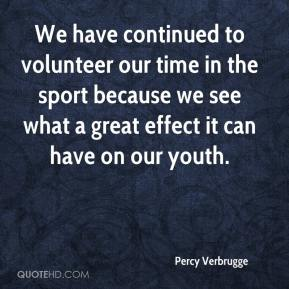 Percy Verbrugge  - We have continued to volunteer our time in the sport because we see what a great effect it can have on our youth.