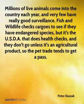 Millions of live animals come into the country each year, and very few have really good surveillance. Fish and Wildlife checks cargoes to see if they have endangered species, but it's the U.S.D.A. that does health checks, and they don't go unless it's an agricultural product, so the pet trade tends to get a pass.