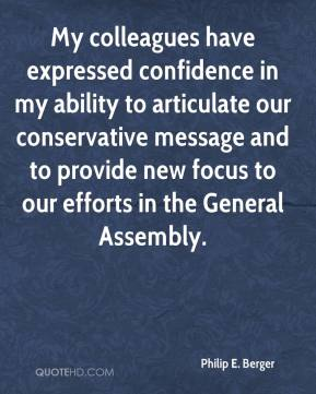 Philip E. Berger - My colleagues have expressed confidence in my ability to articulate our conservative message and to provide new focus to our efforts in the General Assembly.