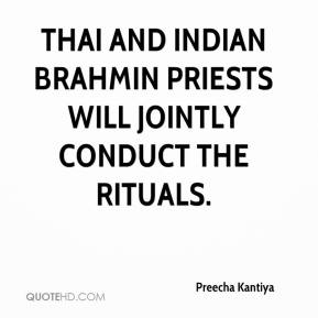 Preecha Kantiya  - Thai and Indian Brahmin priests will jointly conduct the rituals.