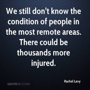 Rachel Lavy  - We still don't know the condition of people in the most remote areas. There could be thousands more injured.