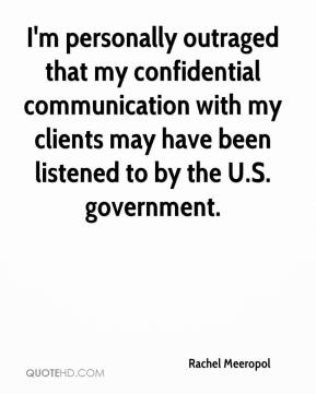 Rachel Meeropol  - I'm personally outraged that my confidential communication with my clients may have been listened to by the U.S. government.