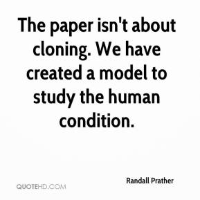 Randall Prather  - The paper isn't about cloning. We have created a model to study the human condition.