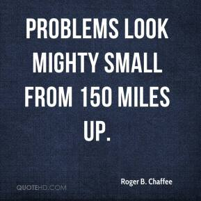 Problems look mighty small from 150 miles up.