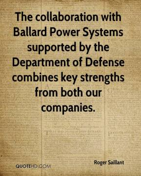 Roger Saillant  - The collaboration with Ballard Power Systems supported by the Department of Defense combines key strengths from both our companies.