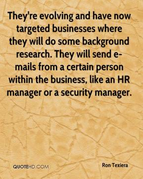 Ron Texiera  - They're evolving and have now targeted businesses where they will do some background research. They will send e-mails from a certain person within the business, like an HR manager or a security manager.