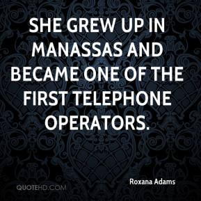 Roxana Adams  - She grew up in Manassas and became one of the first telephone operators.