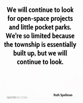 Ruth Spellman  - We will continue to look for open-space projects and little pocket parks. We're so limited because the township is essentially built up, but we will continue to look.