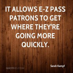 Sarah Kampf  - It allows E-Z Pass patrons to get where they're going more quickly.