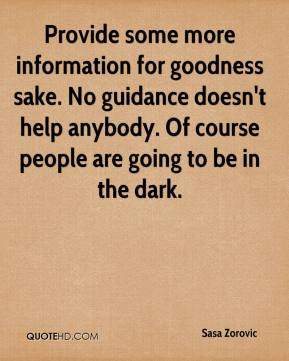 Sasa Zorovic  - Provide some more information for goodness sake. No guidance doesn't help anybody. Of course people are going to be in the dark.