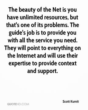 Scott Kurnit  - The beauty of the Net is you have unlimited resources, but that's one of its problems. The guide's job is to provide you with all the service you need. They will point to everything on the Internet and will use their expertise to provide context and support.