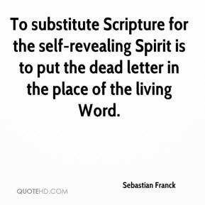 To substitute Scripture for the self-revealing Spirit is to put the dead letter in the place of the living Word.
