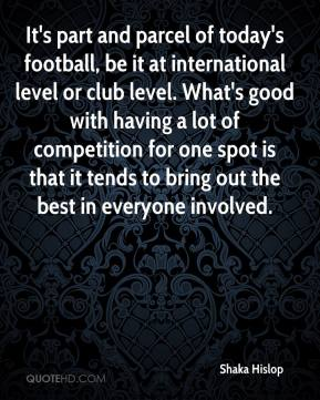 Shaka Hislop  - It's part and parcel of today's football, be it at international level or club level. What's good with having a lot of competition for one spot is that it tends to bring out the best in everyone involved.