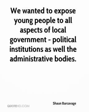 Shaun Barcavage  - We wanted to expose young people to all aspects of local government - political institutions as well the administrative bodies.