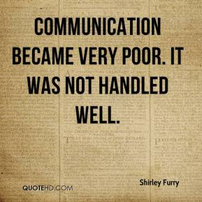 Communication became very poor. It was not handled well.