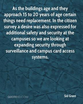 Sid Grant  - As the buildings age and they approach 15 to 20 years of age certain things need replacement. In the citizen survey a desire was also expressed for additional safety and security at the campuses so we are looking at expanding security through surveillance and campus card access systems.