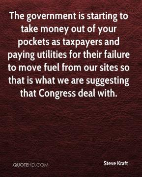 Steve Kraft  - The government is starting to take money out of your pockets as taxpayers and paying utilities for their failure to move fuel from our sites so that is what we are suggesting that Congress deal with.
