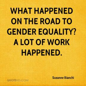 Suzanne Bianchi  - What happened on the road to gender equality? A lot of work happened.