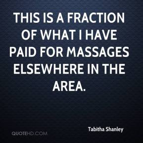 Tabitha Shanley  - This is a fraction of what I have paid for massages elsewhere in the area.