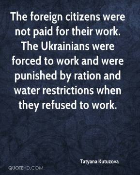 Tatyana Kutuzova  - The foreign citizens were not paid for their work. The Ukrainians were forced to work and were punished by ration and water restrictions when they refused to work.
