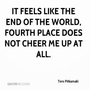 Tero Pitkamaki  - It feels like the end of the world, fourth place does not cheer me up at all.