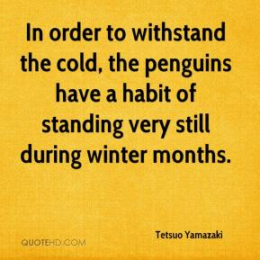 Tetsuo Yamazaki  - In order to withstand the cold, the penguins have a habit of standing very still during winter months.