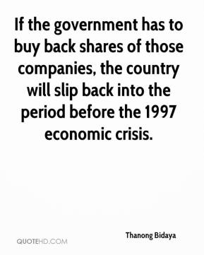 Thanong Bidaya  - If the government has to buy back shares of those companies, the country will slip back into the period before the 1997 economic crisis.