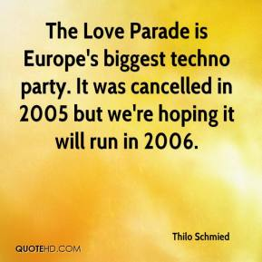 Thilo Schmied  - The Love Parade is Europe's biggest techno party. It was cancelled in 2005 but we're hoping it will run in 2006.