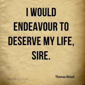 Thomas Blood - I would endeavour to deserve my life, Sire.
