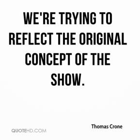 Thomas Crone  - We're trying to reflect the original concept of the show.