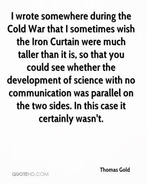 I wrote somewhere during the Cold War that I sometimes wish the Iron Curtain were much taller than it is, so that you could see whether the development of science with no communication was parallel on the two sides. In this case it certainly wasn't.
