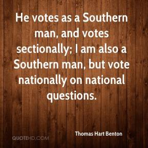 He votes as a Southern man, and votes sectionally; I am also a Southern man, but vote nationally on national questions.