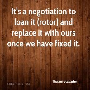 It's a negotiation to loan it (rotor) and replace it with ours once we have fixed it.