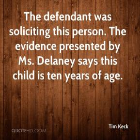 Tim Keck  - The defendant was soliciting this person. The evidence presented by Ms. Delaney says this child is ten years of age.