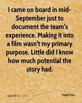 I came on board in mid-September just to document the team's experience. Making it into a film wasn't my primary purpose. Little did I know how much potential the story had.
