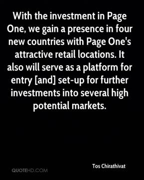 Tos Chirathivat  - With the investment in Page One, we gain a presence in four new countries with Page One's attractive retail locations. It also will serve as a platform for entry [and] set-up for further investments into several high potential markets.