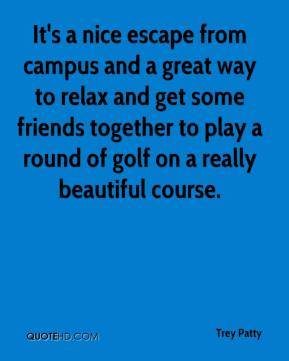 It's a nice escape from campus and a great way to relax and get some friends together to play a round of golf on a really beautiful course.