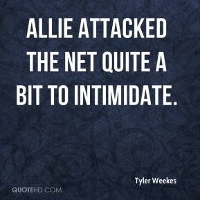 Tyler Weekes  - Allie attacked the net quite a bit to intimidate.